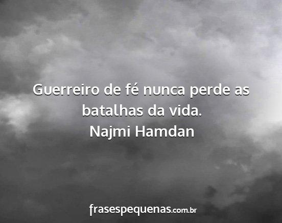 Guerreiro de Fé Nunca Perde as Batalhas da Vida - Najmi Hamdan