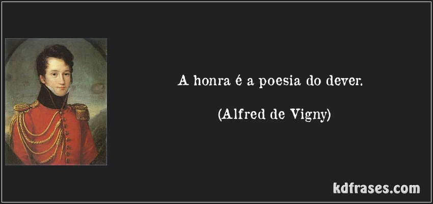 A Honra é a Poesia do Dever